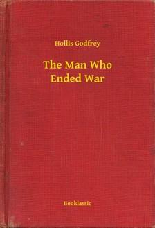 Godfrey Hollis - The Man Who Ended War [eKönyv: epub, mobi]