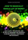 Sacredfire Robin - How to Magically Make a Lot of Money [eKönyv: epub,  mobi]