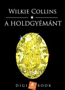 Wilkie Collins - A Holdgyémánt [eKönyv: epub, mobi]