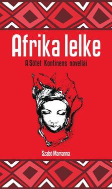 Szabó Marianna (szerk. és ford.) - Afrika lelke - A fekete kontinens novellái