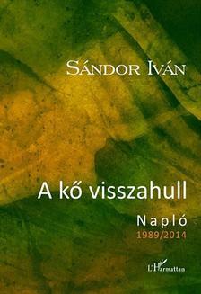 SÁNDOR IVÁN - A kő visszahull - Napló 1989-2014