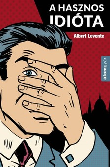 Albert Levente - Hasznos idióta [eKönyv: epub, mobi]