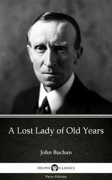 Delphi Classics John Buchan, - A Lost Lady of Old Years by John Buchan - Delphi Classics (Illustrated) [eKönyv: epub, mobi]