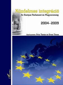 Fricz Tamás és Orosz Tímea (szerkesztők) - Küzdelmes integráció.Az Európai Parlament és Magyarország 2004-2009