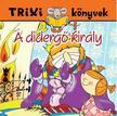 - TRIXI KÖNYVEK - A DIDERGŐ KIRÁLY