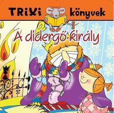 MÓRA FERENC - TRIXI KÖNYVEK - A DIDERGŐ KIRÁLY