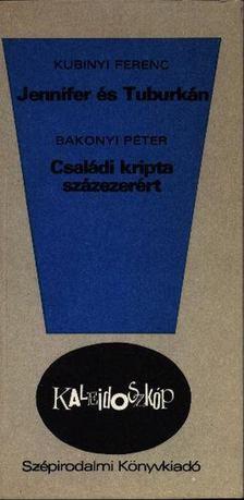 Bakonyi Péter, Kubinyi Ferenc - Jennifer és Tuburkán / Családi kripta százezerért [antikvár]