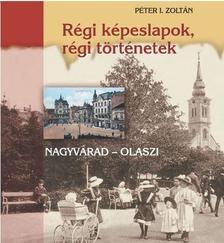 PÉTER I. ZOLTÁN - RÉGI KÉPESLAPOK, RÉGI TÖRTÉNETEK