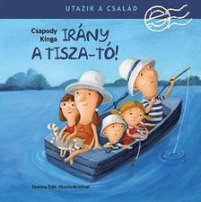 Csapody Kinga - Utazik a család - Irány a Tisza-tó!