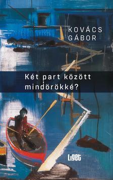 Kovács Gábor - Két part között mindörökké?