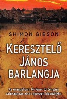 GIBSON, SHIMON - Keresztelő János barlangja - Az evangéliumi történet történelmi valóságának első régészeti bizonyítéka
