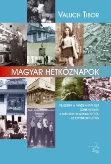 Valuch Tibor - Magyar hétköznapok - Fejezetek a mindennapi élet történetéből Magyarországon a második világháborútól napjainkig