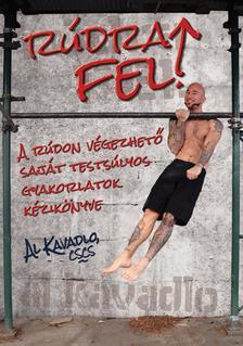 Al Kavadlo - Rúdra fel! -A rúdon végezhető saját testúlyos gyakorlatok kézkikönyve