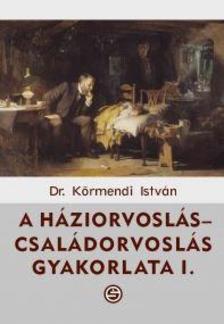 Körmendi István - A háziorvoslás-családorvoslás gyakorlata I-II.