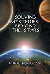 Hemrajani Vishal - Solving Mysteries Beyond the Stars [eKönyv: epub,  mobi]