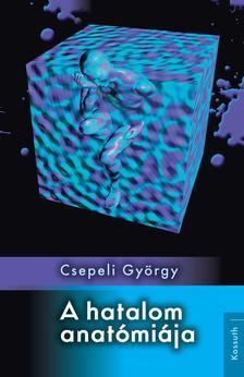 CSEPELI GYÖRGY - A hatalom anatómiája