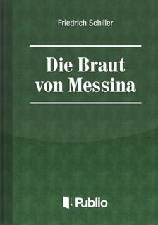 Friedrich Schiller - Die Braut von Messina [eKönyv: pdf, epub, mobi]