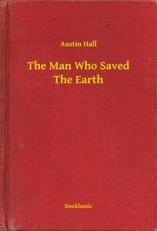 Hall Austin - The Man Who Saved The Earth [eKönyv: epub, mobi]
