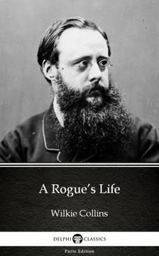 Delphi Classics Wilkie Collins, - A Rogue's Life by Wilkie Collins - Delphi Classics (Illustrated) [eKönyv: epub, mobi]