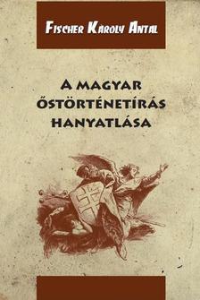 FISCHER KÁROLY ANTAL - A magyar őstörténetírás hanyatlása