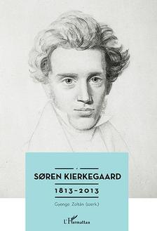Gyenge Zoltán (szerk.) - Soren Kierkegaard 1813-2013