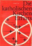Trott, Elfriede - Die katholischen Kirchen Erfurts [antikvár]