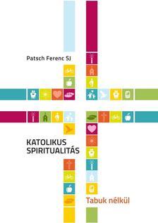 Patsch Ferenc SJ - Katolikus spiritualitás - Tabuk nélkül