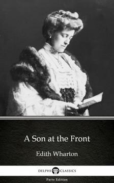 Delphi Classics Edith Wharton, - A Son at the Front by Edith Wharton - Delphi Classics (Illustrated) [eKönyv: epub, mobi]