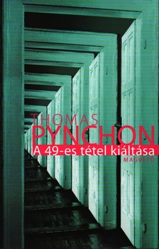 Thomas Pynchon - A 49-ES TÉTEL KIÁLTÁSA