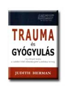 Judith Herman - TRAUMA ÉS GYÓGYULÁS * AZ ERŐSZAK HATÁSA A CSALÁDON BELÜLI BÁ