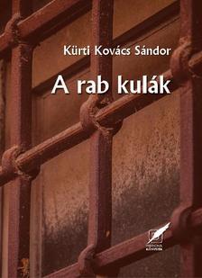 Kürti Kovács Sándor - A rab kulák