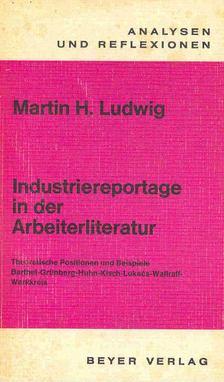 LUDWIG, MARTIN H, - Industriereportage in der Arbeiterliteratur [antikvár]
