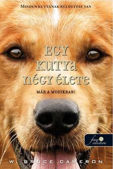 W. Bruce Cameron - Egy kutya négy élete - FILMES (FŰZÖTT)