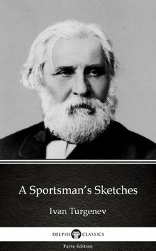 Delphi Classics Ivan Turgenev, - A Sportsman's Sketches by Ivan Turgenev - Delphi Classics (Illustrated) [eKönyv: epub, mobi]