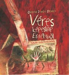 ORBÁN JÁNOS DÉNES - Véres képeslap Erdélyből