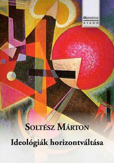 Soltész Márton - Ideológiák horizontváltása