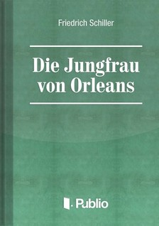 Friedrich Schiller - Die Jungfrau von Orleans [eKönyv: pdf, epub, mobi]