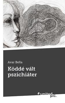 Avar Bella - Köddé vált pszichiáter