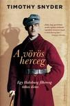 Timothy Snyder - A vörös herceg - Egy Habsburg főherceg titokzatos élete [eKönyv: epub, mobi]<!--span style='font-size:10px;'>(G)</span-->