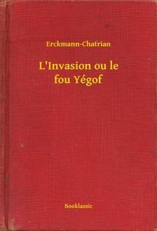 Erckmann-Chatrian - L'Invasion ou le fou Yégof [eKönyv: epub, mobi]