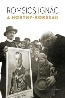 ROMSICS IGNÁC - A Horthy-korszak [eKönyv: epub, mobi]