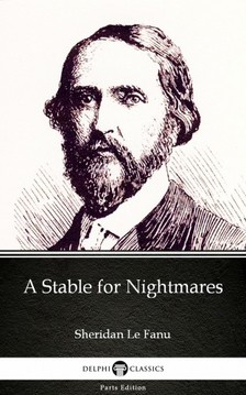 Delphi Classics Sheridan Le Fanu, - A Stable for Nightmares by Sheridan Le Fanu - Delphi Classics (Illustrated) [eKönyv: epub, mobi]