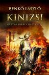 Benkő László - Kinizsi - Mátyás király hadvezére