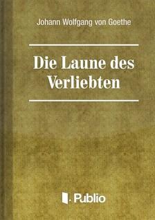 Johann Wolfgang Goethe - Die Laune des Verliebten [eKönyv: pdf, epub, mobi]