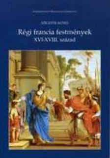 SZIGETHI ÁGNES - RÉGI FRANCIA FESTMÉNYEK - XVI-XVIII.SZÁZAD
