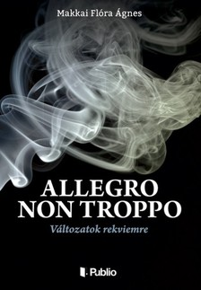 Ágnes Makkai Flóra - ALLEGRO NON TROPPO - Változatok rekviemre [eKönyv: epub, mobi]