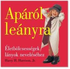 HARRISON, HARRY H. - Apáról leányra - Életbölcsességek lányok neveléséhez