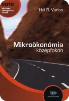 Varian, Hal R. - Mikroökonómia középfokon - Átdolgozott kiadás