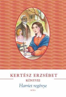 KERTÉSZ ERZSÉBET - Harriet regénye