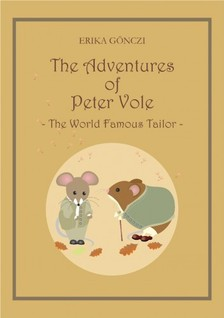 GÖNCZI ERIKA - The Adventures of Peter Vole - The World Famous Tailor [eKönyv: pdf, epub, mobi]